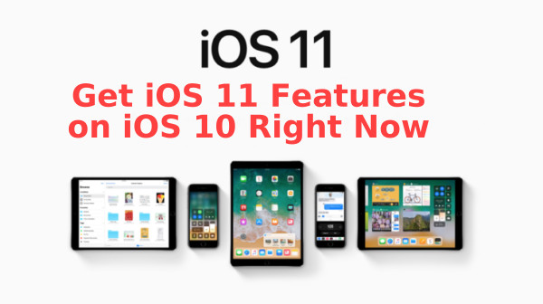 How to Make iOS 10 Look Like iOS 11 Without Upgrade